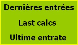 Dernières entrées / Last calcs / Ultime entrate